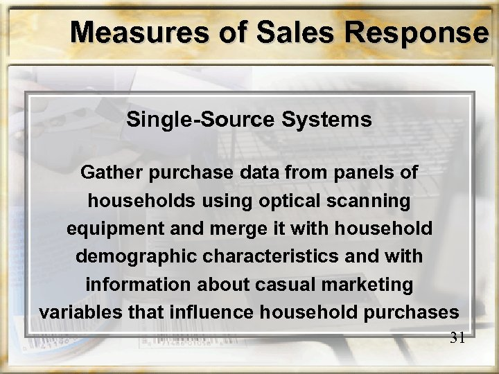 Measures of Sales Response Single-Source Systems Gather purchase data from panels of households using