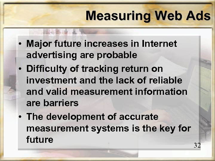 Measuring Web Ads • Major future increases in Internet advertising are probable • Difficulty