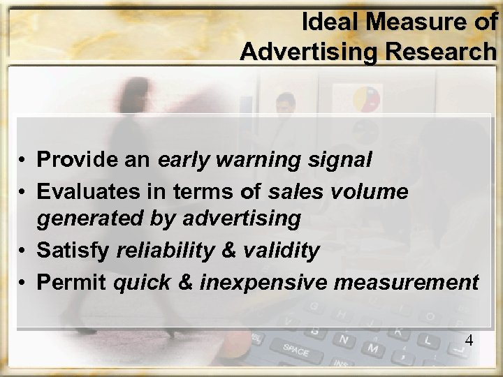 Ideal Measure of Advertising Research • Provide an early warning signal • Evaluates in