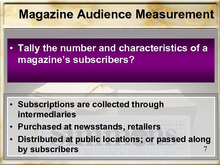 Magazine Audience Measurement • Tally the number and characteristics of a magazine's subscribers? •