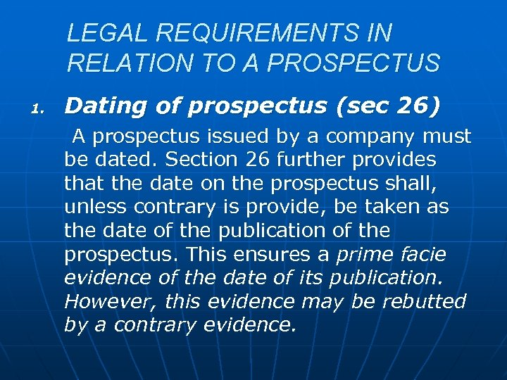 LEGAL REQUIREMENTS IN RELATION TO A PROSPECTUS 1. Dating of prospectus (sec 26) A