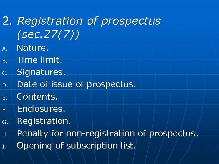 2. Registration of prospectus (sec. 27(7)) A. B. C. D. E. F. G. H.