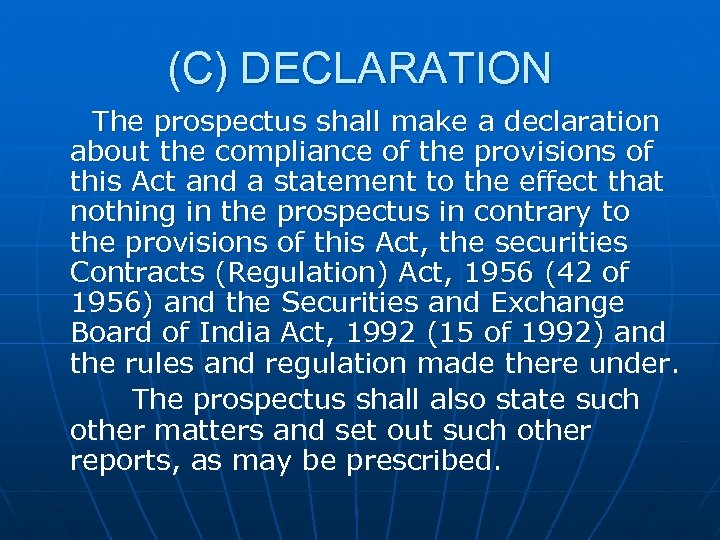 (C) DECLARATION The prospectus shall make a declaration about the compliance of the provisions