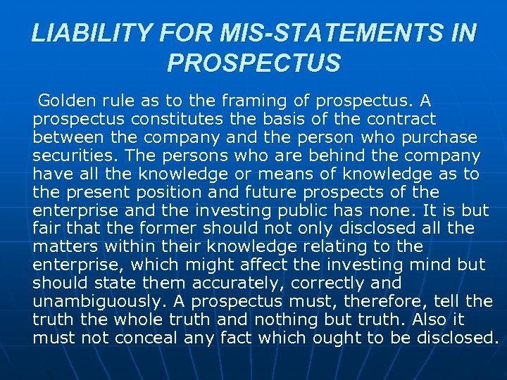 LIABILITY FOR MIS-STATEMENTS IN PROSPECTUS Golden rule as to the framing of prospectus. A