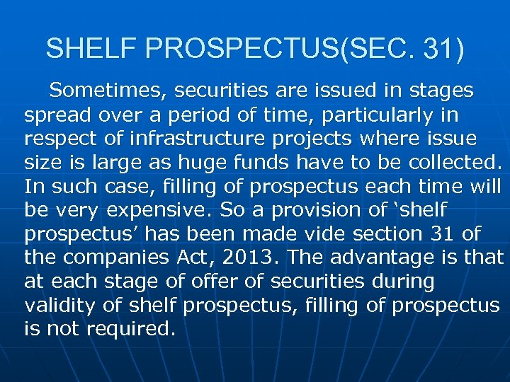 SHELF PROSPECTUS(SEC. 31) Sometimes, securities are issued in stages spread over a period of