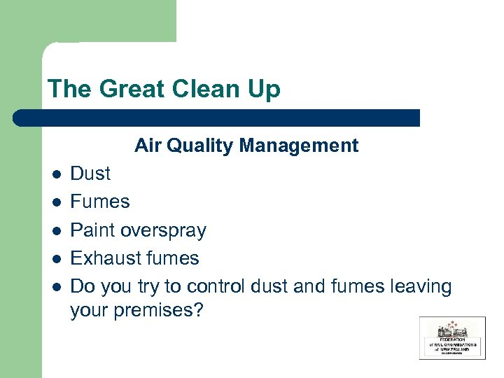 The Great Clean Up Air Quality Management l l l Dust Fumes Paint overspray
