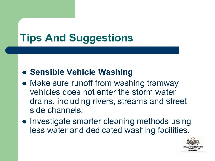 Tips And Suggestions l l l Sensible Vehicle Washing Make sure runoff from washing