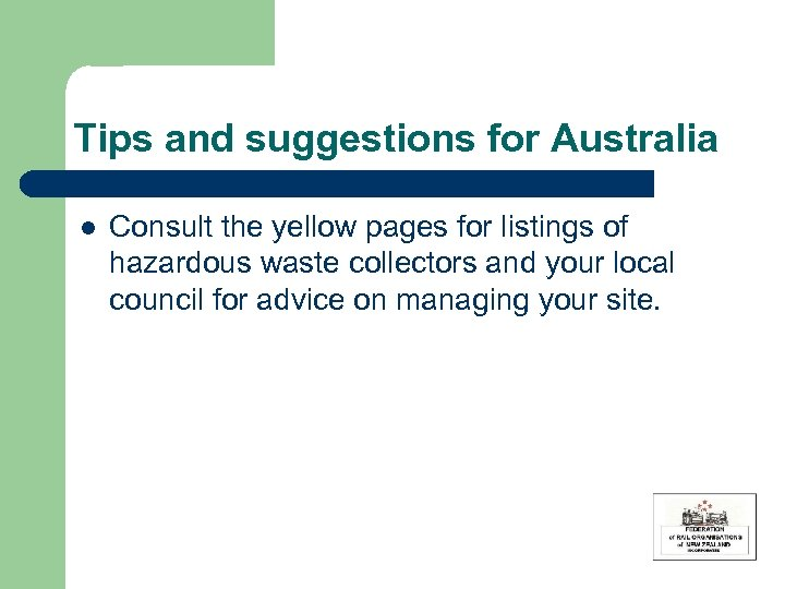 Tips and suggestions for Australia l Consult the yellow pages for listings of hazardous