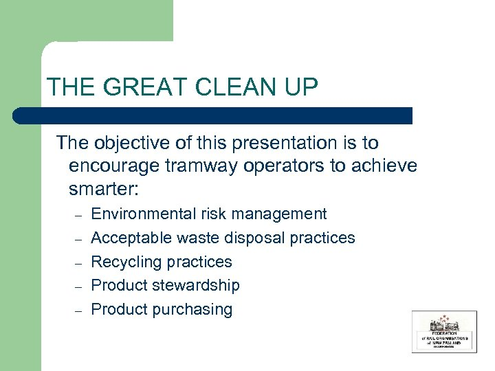 THE GREAT CLEAN UP The objective of this presentation is to encourage tramway operators
