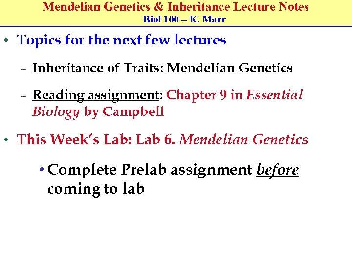 Mendelian Genetics & Inheritance Lecture Notes Biol 100 – K. Marr • Topics for