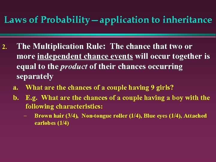 Laws of Probability—application to inheritance 2. The Multiplication Rule: The chance that two or