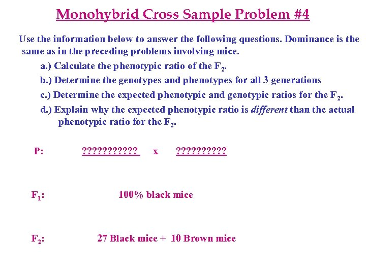 Monohybrid Cross Sample Problem #4 Use the information below to answer the following questions.