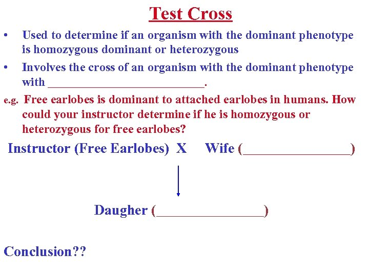 Test Cross • Used to determine if an organism with the dominant phenotype is