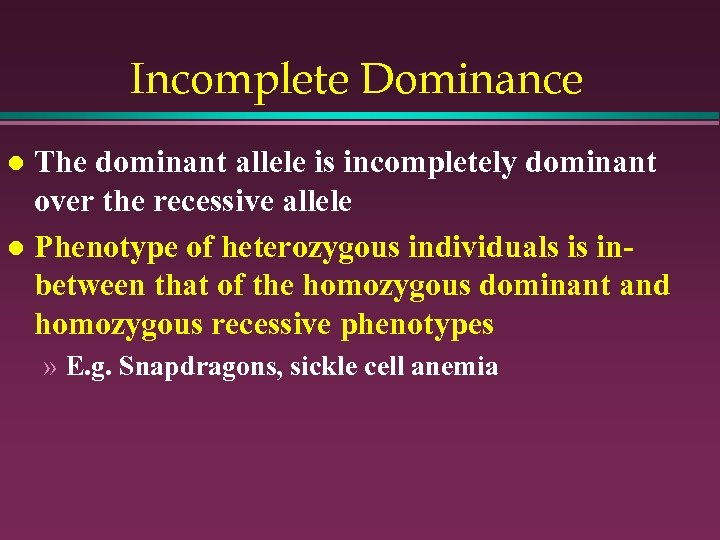 Incomplete Dominance The dominant allele is incompletely dominant over the recessive allele l Phenotype