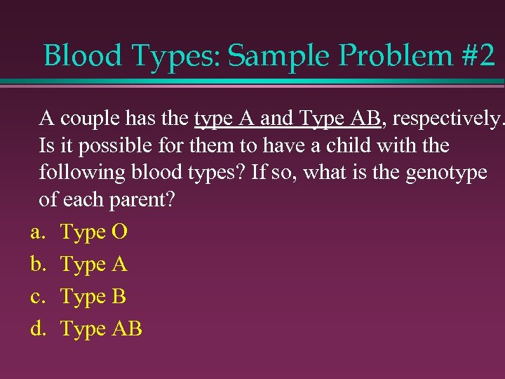 Blood Types: Sample Problem #2 A couple has the type A and Type AB,