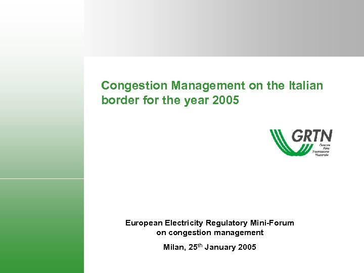 Congestion Management on the Italian border for the year 2005 European Electricity Regulatory Mini-Forum