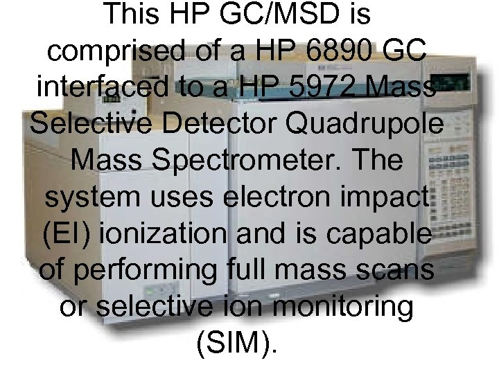 This HP GC/MSD is comprised of a HP 6890 GC interfaced to a HP