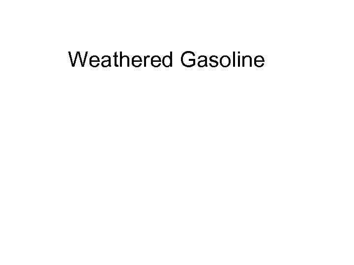 Weathered Gasoline