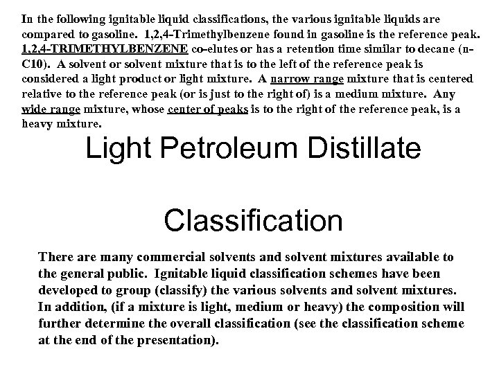 In the following ignitable liquid classifications, the various ignitable liquids are compared to gasoline.