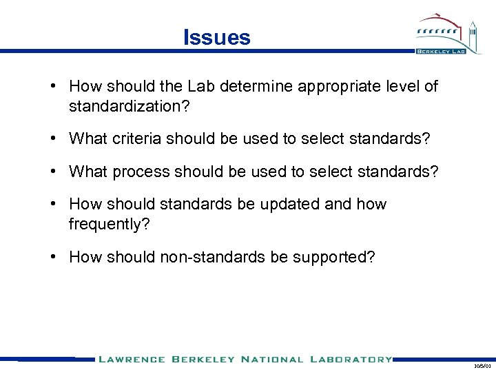Issues • How should the Lab determine appropriate level of standardization? • What criteria