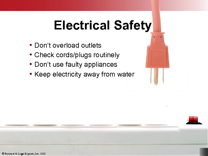 Electrical Safety • Don't overload outlets • Check cords/plugs routinely • Don't use faulty