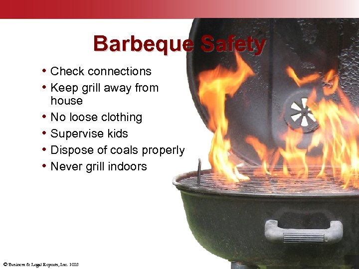 Barbeque Safety • Check connections • Keep grill away from • • house No