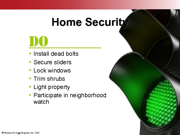 Home Security • Install dead bolts • Secure sliders • Lock windows • Trim