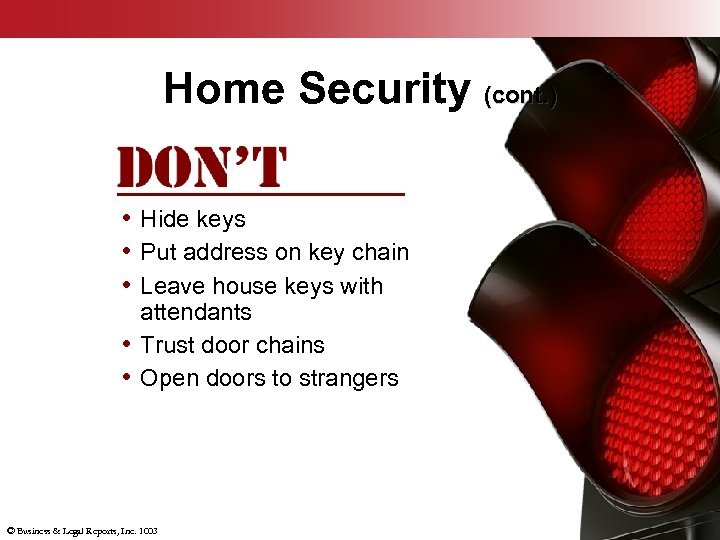 Home Security (cont. ) • Hide keys • Put address on key chain •