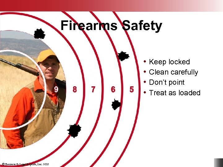 Firearms Safety • Keep locked • Clean carefully • Don't point • Treat as