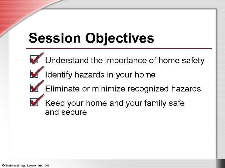 Session Objectives Understand the importance of home safety Identify hazards in your home Eliminate