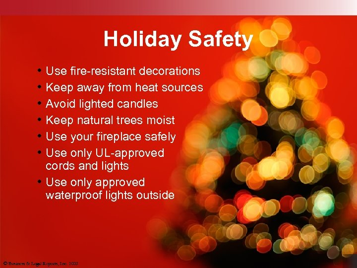 Holiday Safety • Use fire-resistant decorations • Keep away from heat sources • Avoid