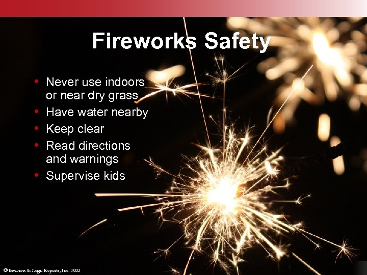 Fireworks Safety • Never use indoors • • or near dry grass Have water