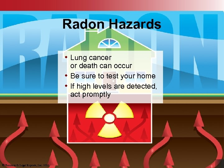 Radon Hazards • Lung cancer or death can occur • Be sure to test