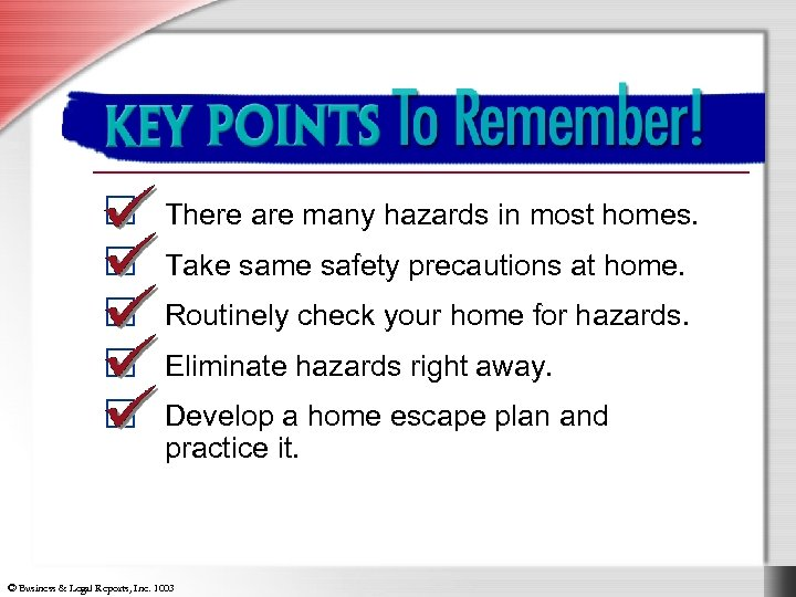 Key Points to Remember There are many hazards in most homes. Take same safety