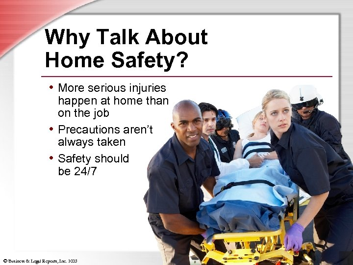 Why Talk About Home Safety? • More serious injuries happen at home than on