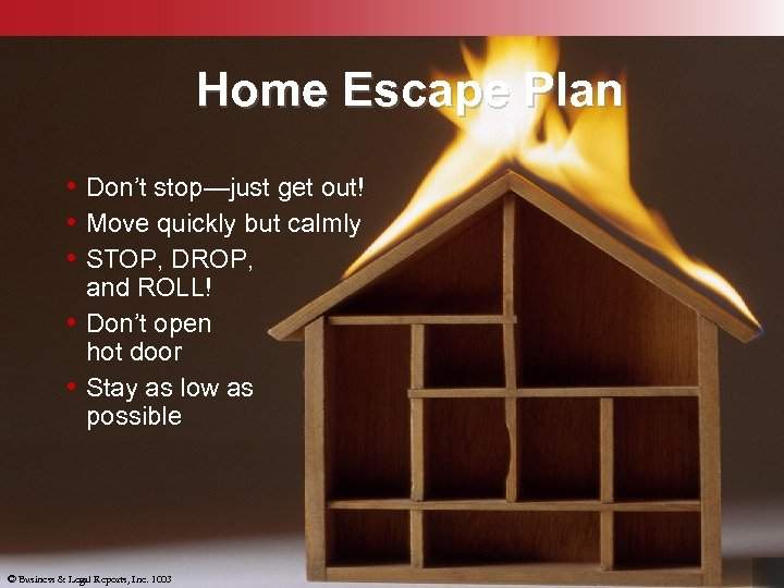 Home Escape Plan • Don't stop—just get out! • Move quickly but calmly •