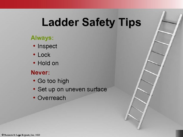 Ladder Safety Tips Always: • Inspect • Lock • Hold on Never: • Go