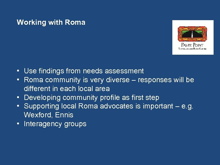 Working with Roma • Use findings from needs assessment • Roma community is very