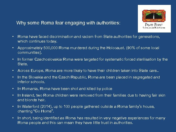 Why some Roma fear engaging with authorities: • Roma have faced discrimination and racism