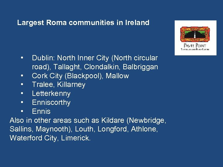 Largest Roma communities in Ireland • Dublin: North Inner City (North circular road), Tallaght,