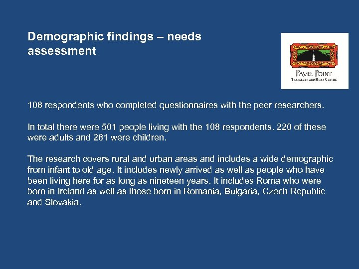 Demographic findings – needs assessment 108 respondents who completed questionnaires with the peer researchers.