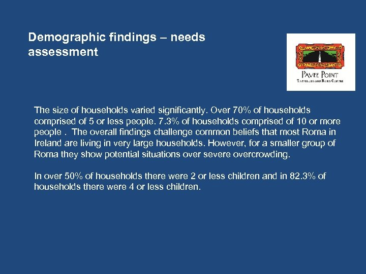Demographic findings – needs assessment The size of households varied significantly. Over 70% of