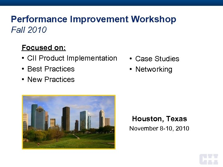 Performance Improvement Workshop Fall 2010 Focused on: • CII Product Implementation • Best Practices