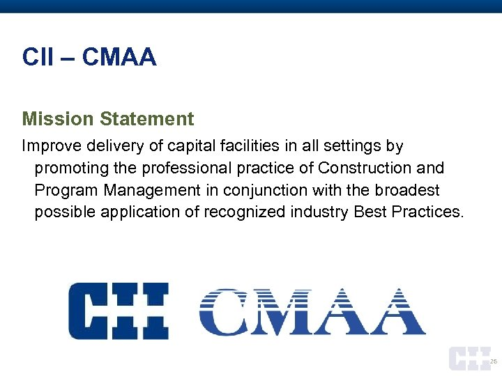 CII – CMAA Mission Statement Improve delivery of capital facilities in all settings by