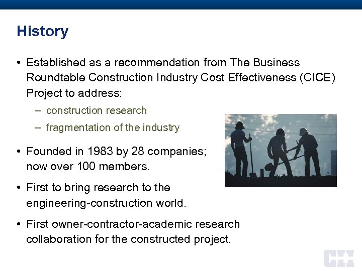History • Established as a recommendation from The Business Roundtable Construction Industry Cost Effectiveness
