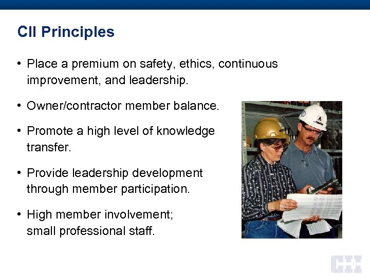 CII Principles • Place a premium on safety, ethics, continuous improvement, and leadership. •