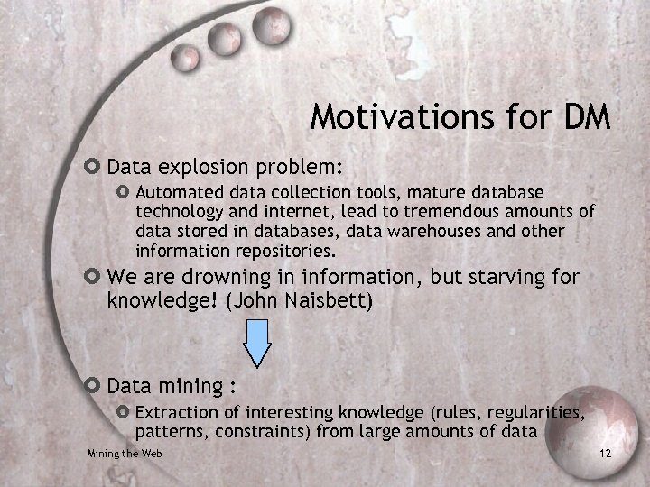 Motivations for DM Data explosion problem: Automated data collection tools, mature database technology and