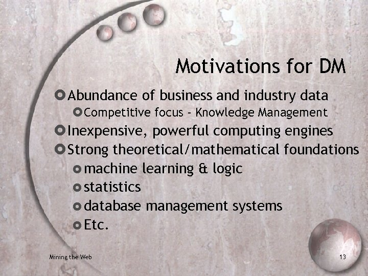 Motivations for DM Abundance of business and industry data Competitive focus - Knowledge Management