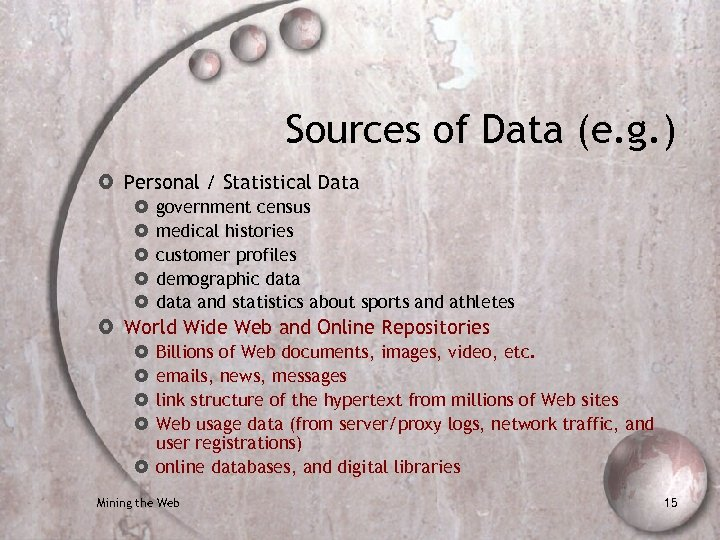 Sources of Data (e. g. ) Personal / Statistical Data government census medical histories