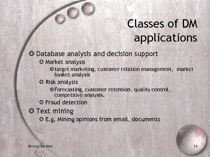 Classes of DM applications Database analysis and decision support Market analysis target marketing, customer